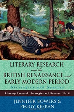 Literary Research and the British Renaissance and Early Modern Period: Strategies and Sources 9780810856974