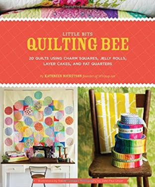 Little Bits Quilting Bee: 20 Quilts Using Charm Packs, Jelly Rolls, Layer Cakes, and Fat Quarters 9780811877305