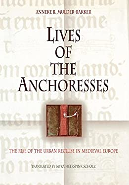 Lives of the Anchoresses: The Rise of the Urban Recluse in Medieval Europe 9780812238525