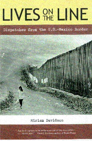 Lives on the Line : Dispatches from the U. S. - Mexican Border