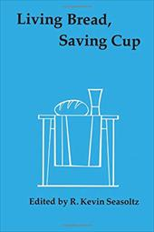 Living Bread, Saving Cup: Readings on the Eucharist 3437405