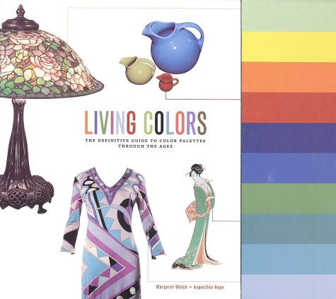 Living Colors: The Definitive Guide to Color Palettes Through the Ages 9780811837293