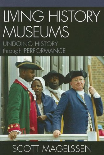 Living History Museums: Undoing History Through Performance 9780810858657