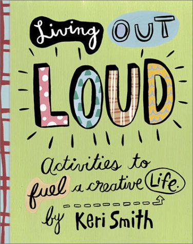 Living Out Loud: Activities to Fuel a Creative Life 9780811836746