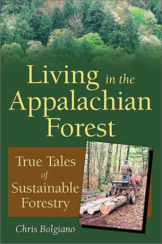 Living in the Appalachian Forest: True Tales of Sustainable Forestry 9780811728454