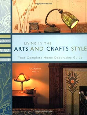 Living in the Arts and Crafts Style: Your Complete Home Decorating Guide 9780811853637