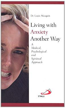 Living with Anxiety Another Way: A Medical, Psychological and Spiritual Approach 9780818913037
