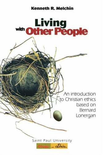 Living with Other People: An Introduction to Christian Ethics Based on Bernard Lonergan 9780814659403