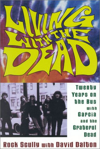 Living with the Dead: Twenty Years on the Bus with Garcia and the Grateful Dead 9780815411635