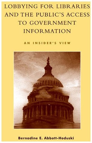 Lobbying for Libraries and the Public's Access to Government Information: An Insider's View 9780810845855