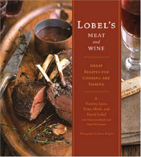 Lobel's Meat and Wine: Great Recipes for Cooking and Pairing 9780811847322