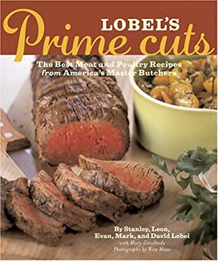 Lobel's Prime Cuts: The Best Meat and Poultry Recipes from America's Master Butchers 9780811840637