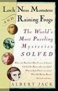 Loch Ness Monsters and Raining Frogs: The World's Most Puzzling Mysteries Solved 9780812980059