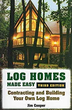 Log Homes Made Easy: Contracting and Building Your Own Log Home 9780811734790