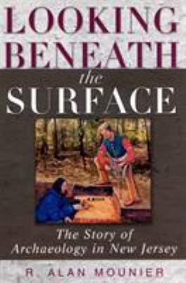 Looking Beneath the Surface: The Story of Archaeology in New Jersey 9780813531465