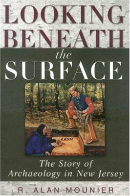 Looking Beneath the Surface: The Story of Archaeology in New Jersey 9780813531458
