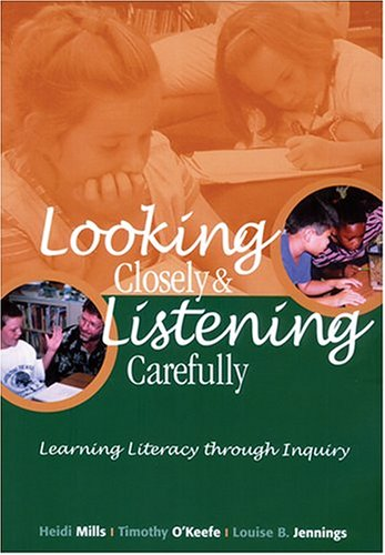 Looking Closely and Listening Carefully: Learning Literacy Through Inquiry 9780814130308