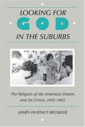 Looking for God in the Suburbs: The Religion of the American Dream, 1945-1965 9780813520841