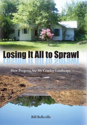 Losing It All to Sprawl: How Progress Ate My Cracker Landscape 9780813035024