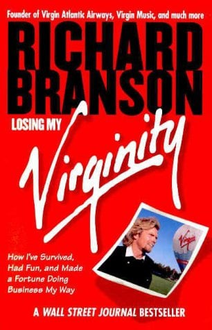 Losing My Virginity: How I've Survived, Had Fun, and Made a Fortune Doing Business My Way 9780812932294
