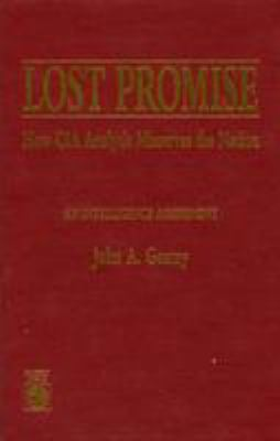 Lost Promise: How CIA Analysis Misserves the Nation 9780819189516