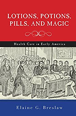 Lotions, Potions, Pills, and Magic: Health Care in Early America 9780814787175