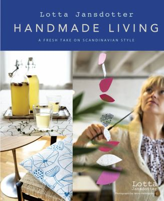 Lotta Jansdotter: Handmade Living: A Fresh Take on Scandinavian Style 9780811865470