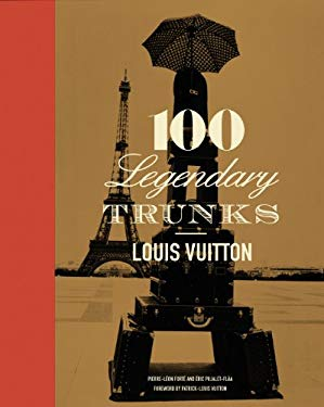 Louis Vuitton: 100 Legendary Trunks 9780810982475