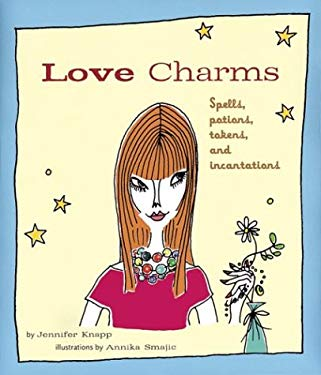 Love Charms: Spells, Potions, Tokens, and Incantations 9780811839686