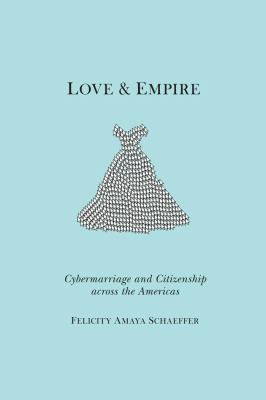 Love and Empire: Cybermarriage and Citizenship Across the Americas 9780814759479