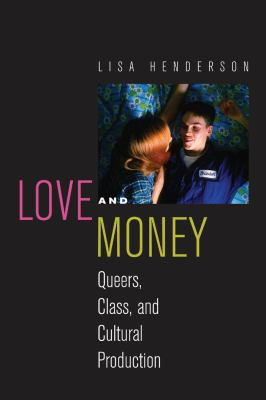 Love and Money: Queers, Class, and Cultural Production 9780814790588