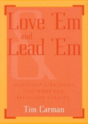 Love 'em and Lead 'em: Leadership Strategies That Work for Reluctant Leaders 9780810842984
