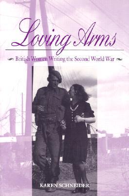 Loving Arms: British Women Writing the Second World War 9780813119809