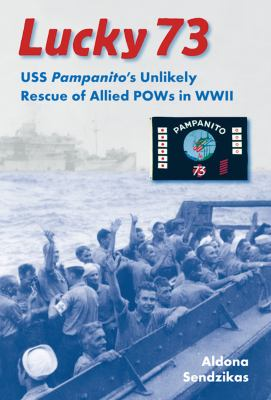 Lucky 73: USS Pampanito's Unlikely Rescue of Allied POWs in WWII 9780813034270