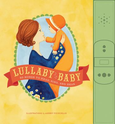Lullaby Baby: 50 Songs to Read, Sing, and Hear 9780811874335