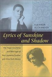 Lyrics of Sunshine and Shadow: The Tragic Courtship and Marriage of Paul Laurence Dunbar and Alice Ruth Moore: A History of Love a - Alexander, Eleanor / Cashman, Sean