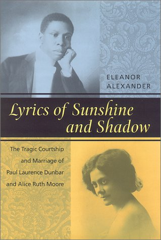 Lyrics of Sunshine and Shadow: The Tragic Courtship and Marriage of Paul Laurence Dunbar and Alice Ruth Moore Eleanor Alexander