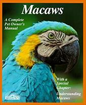 Macaws: Everything about Purchase, Management, Housing, Feeding, Health Care, and Breeding