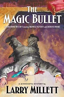 The Magic Bullet: A Locked Room Mystery Featuring Shadwell Rafferty and Sherlock Holmes 9780816674800