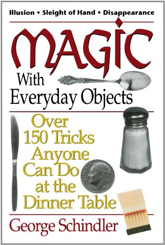 Magic with Everyday Objects: Over 150 Tricks Anyone Can Do at the Dinner Table 9780812885651