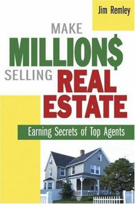 Make Millions Selling Real Estate: Earning Secrets of Top Agents 9780814472927