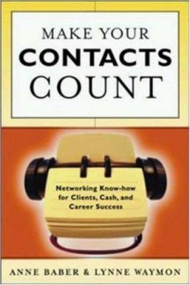Make Your Contacts Count: Networking Know How for Cash, Clients, and Career Success 9780814470930
