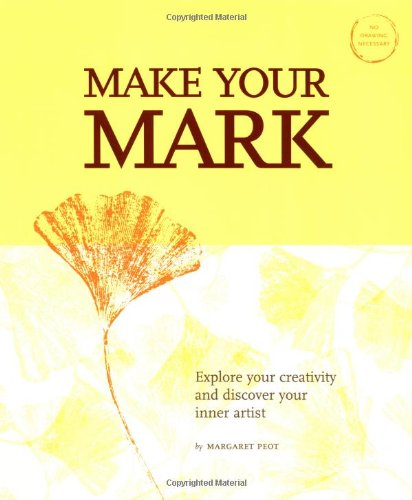 Make Your Mark: Explore Your Creativity and Discover Your Inner Artist 9780811838238