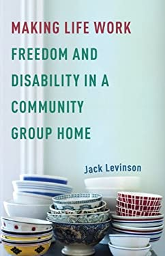 Making Life Work: Freedom and Disability in a Community Group Home 9780816650828
