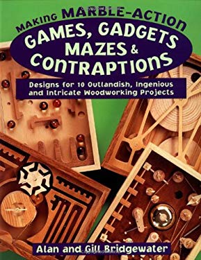 Making Marble-Action Games, Gadgets, Mazes & Contraptions: Designs for 10 Outlandish, Ingenious and Intricate Woodworking Projects 9780811728553