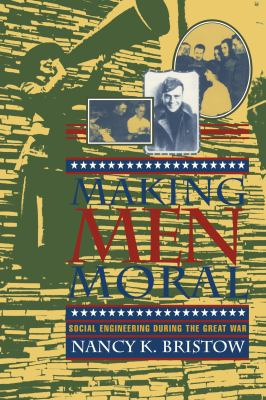 Making Men Moral: Social Engineering During the Great War 9780814712207