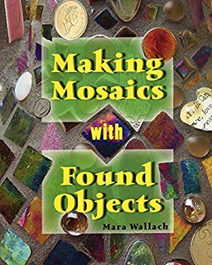 Making Mosaics with Found Objects 9780811706155