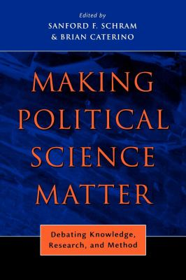 Making Political Science Matter: Debating Knowledge, Research, and Method 9780814740330
