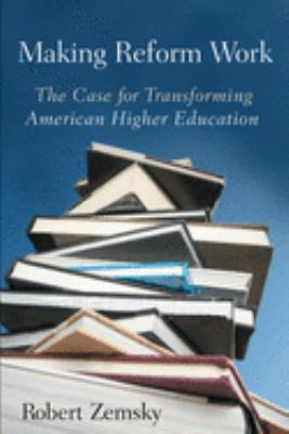 Making Reform Work: The Case for Transforming American Higher Education 9780813545912