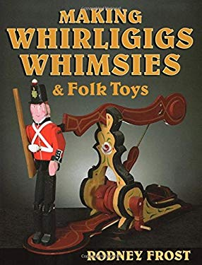 Making Whirligigs, Whimsies, & Folk Toys 9780811708074
